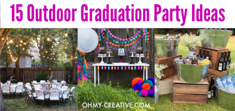 2020 Graduation Party Ideas  15 Awesome Outdoor Graduation Party Ideas Oh My Creative