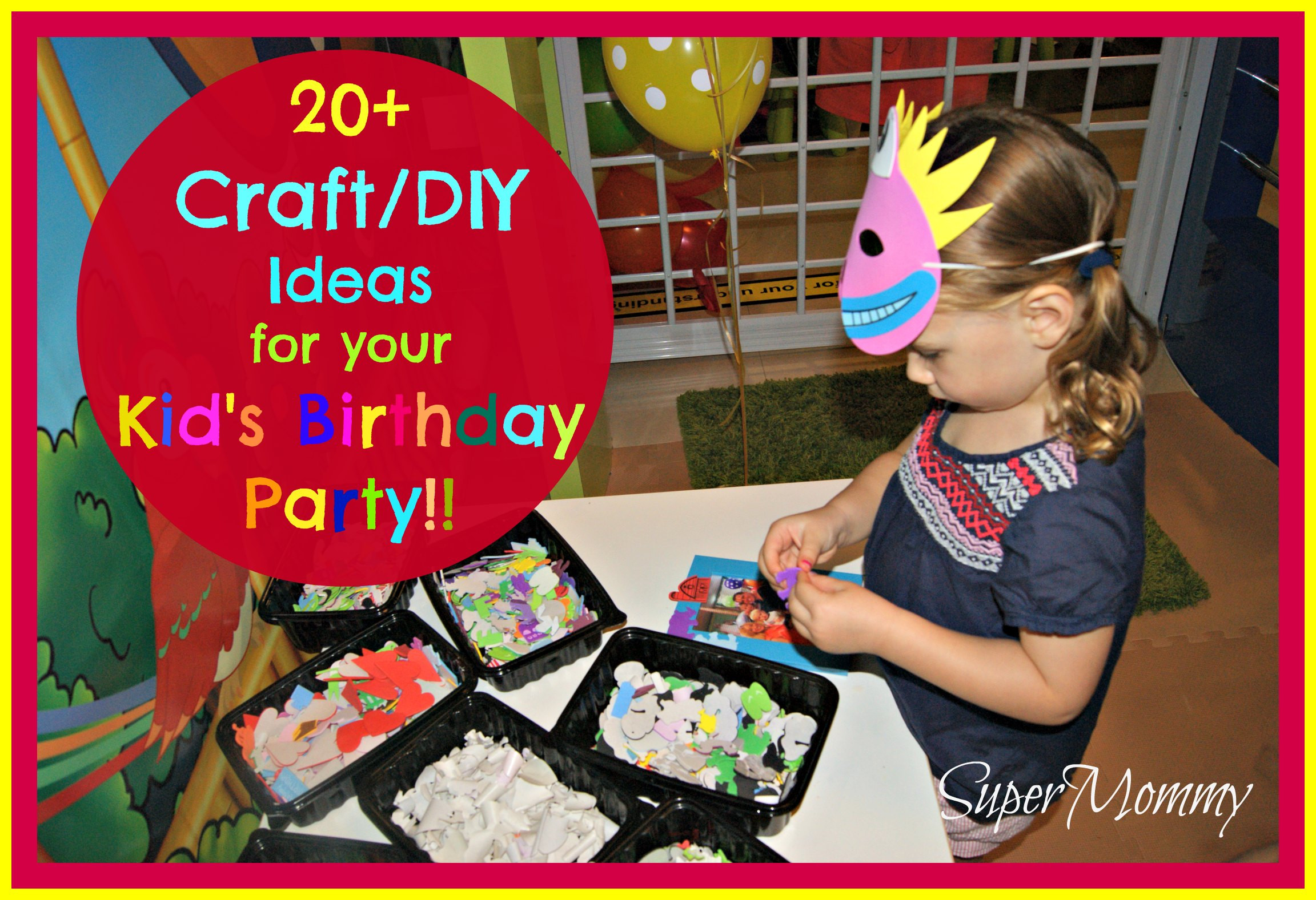 Birthday Party Crafts  20 DIY Craft Ideas for Your Kid s Birthday Party