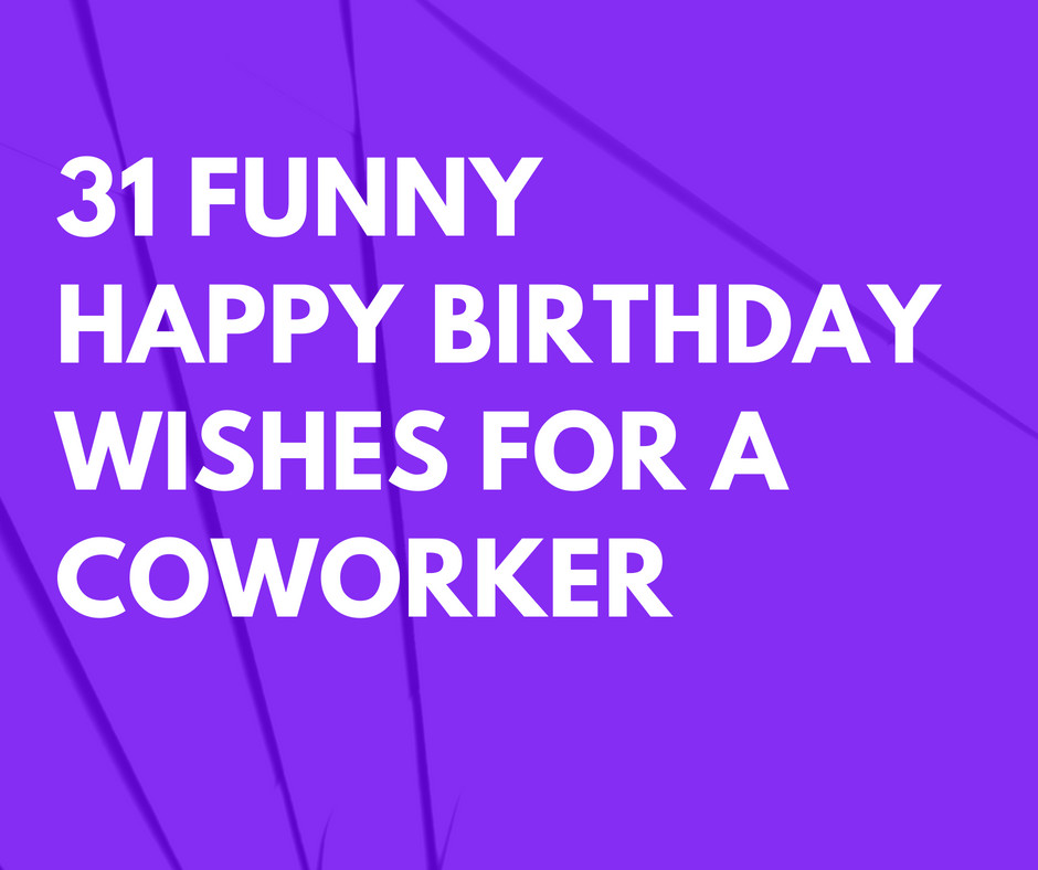 Birthday Wishes To Colleague  31 Funny Happy Birthday Wishes for a Coworker that are