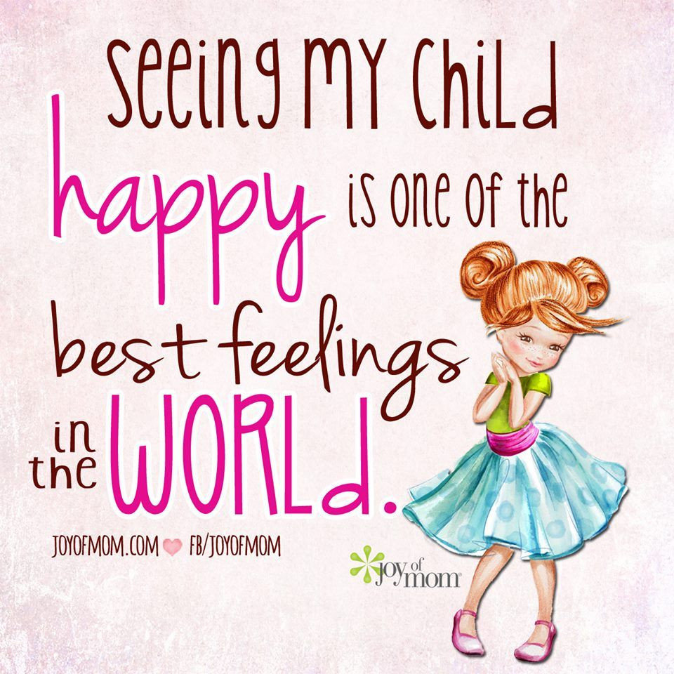 Child Happy Quotes  Seeing My Child Happy Is e The Best Feelings In The
