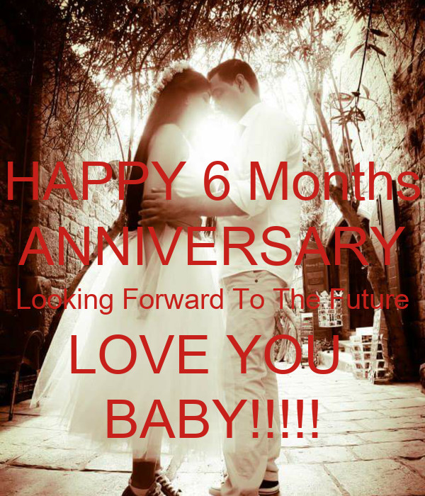 Happy 6 Months Baby Quotes  HAPPY 6 Months ANNIVERSARY Looking Forward To The Future