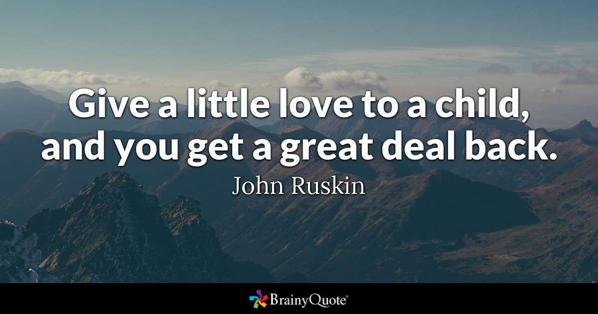 Love For A Child Quotes And Sayings  John Ruskin Give a little love to a child and you