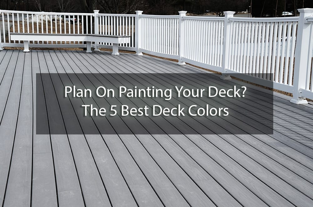 Painting Your Deck  Plan Painting Your Deck The 5 Best Deck Colors