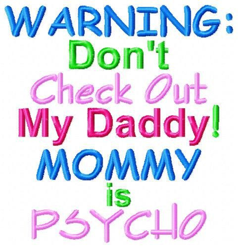 Sorry Baby Daddy Quotes  Warning Don t Check Out My Daddy Mommy is Psycho