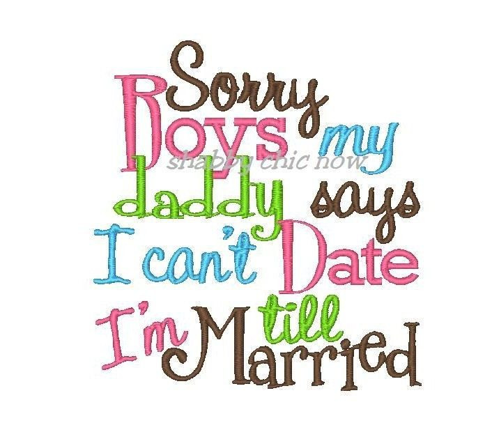 Sorry Baby Daddy Quotes  Sorry Boys my daddy says I can t Date till I m Married
