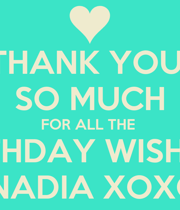 Thank You So Much For The Birthday Wishes  THANK YOU SO MUCH FOR ALL THE BIRTHDAY WISHES NADIA