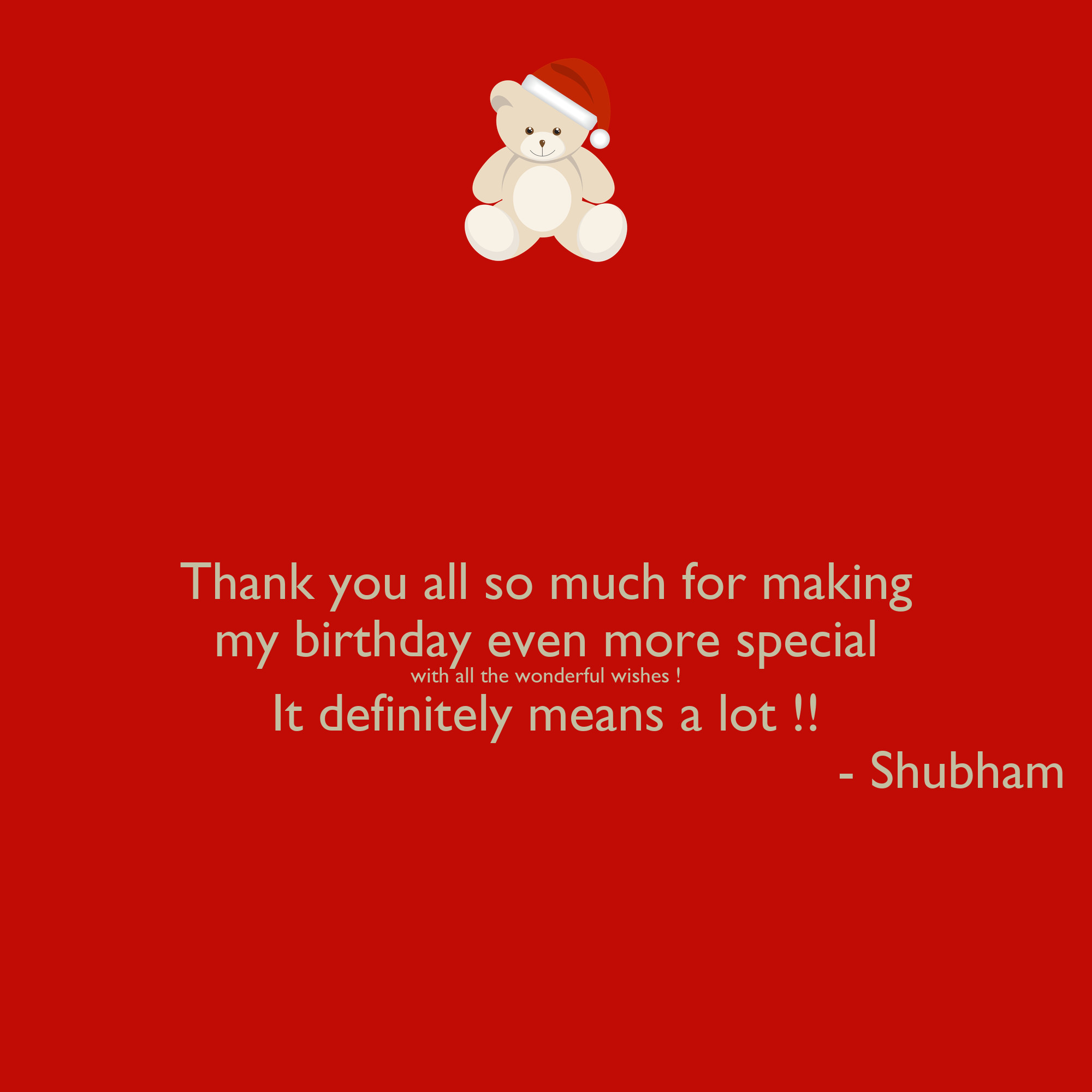 Thank You So Much For The Birthday Wishes  Thank you all so much for making my birthday even more