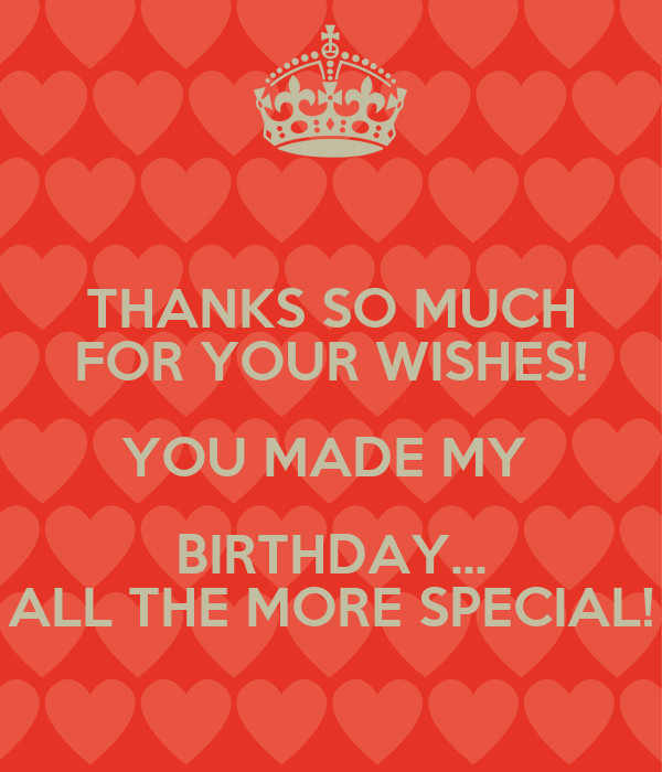Thank You So Much For The Birthday Wishes  THANKS SO MUCH FOR YOUR WISHES YOU MADE MY BIRTHDAY