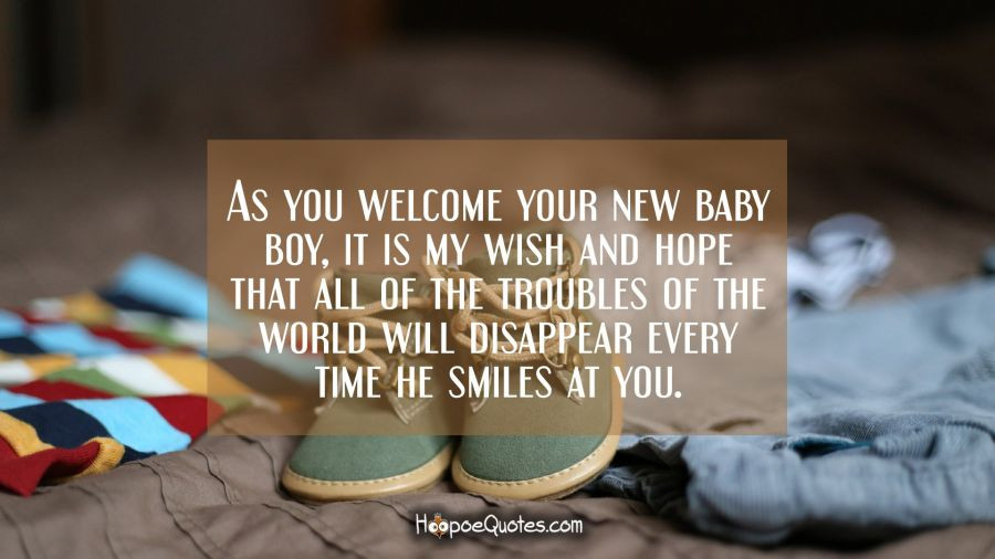 Welcome Quotes For New Born Baby Boy  As you wel e your new baby boy it is my wish and hope